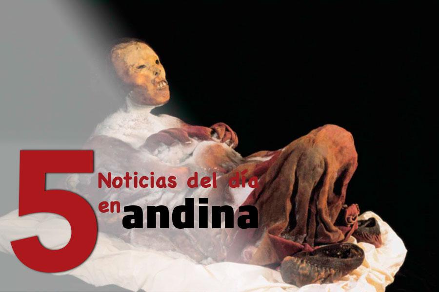 Las 5 del día: Perú declara Patrimonio Cultural de la Nación a la Momia Juanita