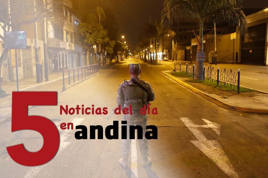 Las 5 del día: Toque de queda en Lima y Callao se inicia desde hoy a las 23.00 horas